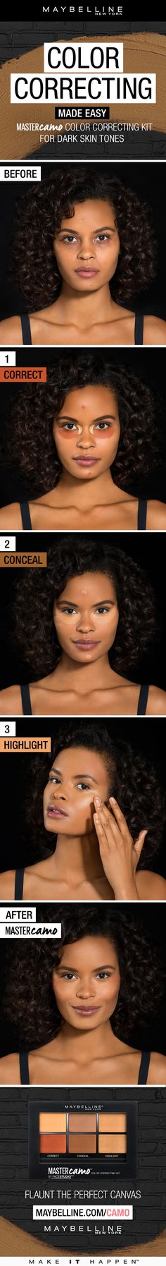 Want to get a flawless, even complexion with 3 easy steps?  Maybelline Master Camo Color Correcting Kit what you're looking for then. Just follow this tutorial for dark skin tones. Use the orange color correcting shades to correct discoloration and dark under eye circles. The concealer shades to even out complexion and the highlighter shades to brighten and highlight your features. Skin is visibly evened out and glowing for a perfect base for any makeup look.