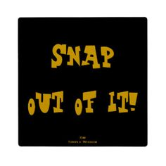 'Snap Out Of It!' Plaque