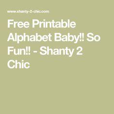 Free Printable Alphabet Baby!! So Fun!! - Shanty 2 Chic