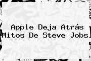 http://tecnoautos.com/wp-content/uploads/imagenes/tendencias/thumbs/apple-deja-atras-mitos-de-steve-jobs.jpg Steve Jobs. Apple deja atrás mitos de Steve Jobs, Enlaces, Imágenes, Videos y Tweets - http://tecnoautos.com/actualidad/steve-jobs-apple-deja-atras-mitos-de-steve-jobs-2/