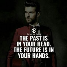 The past is in your head. The future is in your hands.