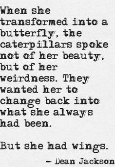I changed but he told me he could see my BFF still influenced me even though he had passed away. My estranged husband didn't realize I was no longer under his own manipulation, that I knew what he'd done to me. I wasn't a caterpillar any longer but a beautiful butterfly now
