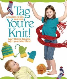 Tag, You're Knit!: Colorful Knits for Kids by Mary Helene Bonnette http://www.amazon.com/dp/1600591590/ref=cm_sw_r_pi_dp_MPwhwb1CQCVW5