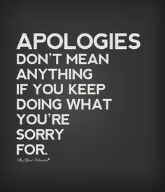 Apologies mean you're going to change the action you're sorry for! #apologies #sorry #quotes #sincere #apologyquote
