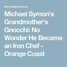Michael Symon's Grandmother's Gnocchi: No Wonder He Became an Iron Chef - Orange Coast