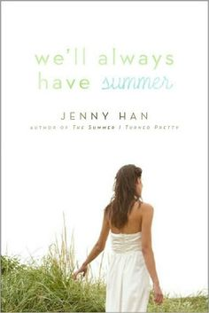 We'll Always Have Summer, by Jenny Han. The Third book in the trilogy