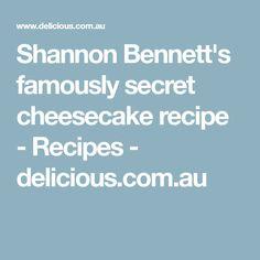 Shannon Bennett's famously secret cheesecake recipe - Recipes - delicious.com.au