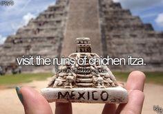 Bucket List - Visit the ruins of Chen Itza.