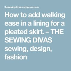 How to add walking ease in a lining for a pleated skirt. – THE SEWING DIVAS sewing, design, fashion
