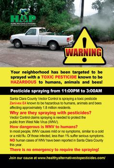 "ATTENTION THOSE IN SAN JOSE AREA: PLEASE HELP. City exposing residents to TOXIC PESTICIDES IN THEIR HOMES without permission! @healthyaltern2 Invading our properties without a warrant and exposing our families, pets, yards, gardens, and even inside our homes while we sleep. They are also killing the ""good guys"" which are all of the predators that eat mosquito larvae. Reports from other locations that have been repeatedly sprayed has wiped out birds, dragonflies, fish, skimmers, bats, frogs first"