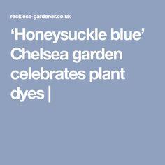 'Honeysuckle blue' Chelsea garden celebrates plant dyes |