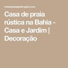 Casa de praia rústica na Bahia - Casa e Jardim | Decoração