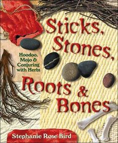 "Sticks, Stones, Roots & Bones: Hoodoo, Mojo & Conjuring with Herbs. ""Hoodoo is an eclectic blend of African traditions, Native American herbalism, Judeo-Christian ritual, and magical healing. Tracing Hoodoo's magical roots back to West Africa, Stephanie Rose Bird provides a fascinating history of this nature-based healing tradition and gives practical advice for applying Hoodoo magic to everyday life. Learn how sticks, stones, roots, and bones - the basic ingredients in a Hoodoo mojo bag…"