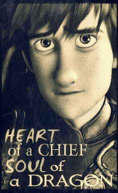 """Hiccup. """"You have the heart of a chief...and the soul of a dragon."""" - Valka"""
