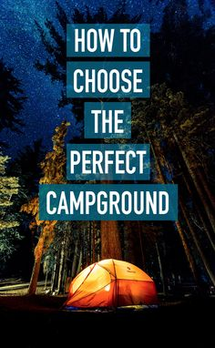 It's camping season, and where you camp can make or break the experience...so here's how to choose the perfect campground.