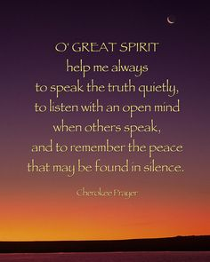 Cherokee prayer blessing: O Great Spirit help me always to speak the truth quietly, to listen with an open mind when others speak, and to remember the peach that may be found in silence. Crescent moon sunrise, New Mexico, inspirational. Native American Prayers, Native American Spirituality, Native American Cherokee, Native American Wisdom, Native American Indians, Native Americans, Cherokee History, Native Indian, American Symbols