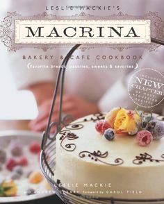 Leslie Mackie's Macrina Bakery & Cafe Cookbook: Favorite Breads, Pastries, Sweets & Savories by Leslie Mackie
