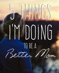 Becoming a better mom is on my to-do list for 2015! Here are 5 ways I'm trying harder for my kids.