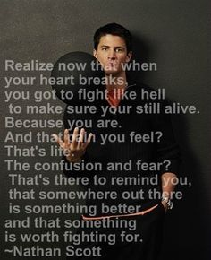 I truly love him, wish he were real! One Tree Hill will always be a favorite show of mine and I will always love Nathan Scott. Nathan Scott, This Is Your Life, Way Of Life, The Life, In This World, Lyric Quotes, Me Quotes, Funny Quotes, Qoutes
