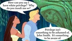 """""""White Privilege isn't something to be ashamed of John Smith. It's something to be aware of. John Smith, Social Issues, Social Work, Disney Images, Intersectional Feminism, Expressions, Patriarchy, Feminism, Quotes"""