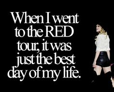 Taylor Swift made 5/08/13 the best night of my life! I don't know what I would do with out her!