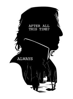 "Snape - Quote Silhouette -- by: GTRichardson ""After all this time?"" ""Always."""