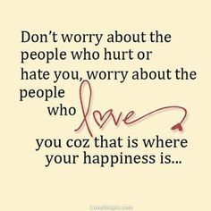 Love Quotes, Positive Love Quotes Dont Worry About The People Who Hurt Or Hate You Worry About The People Who Love You Coz That Is Where Your Happiness Is Best Quote Motivated Ideas 2015 ~ Best 10 Motivated Positive Love Quotes Ideas For People Images Gallery
