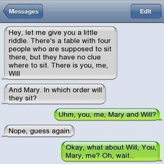 or you could do this order: Mary, me, you, will. HAHA.