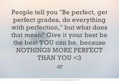 and if they don't believe that they've got some perfecting to do