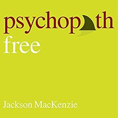 Amazon.com: Psychopath Free: Expanded Edition: Recovering from Emotionally Abusive Relationships with Narcissists, Sociopaths & Other Toxic People (Audible Audio Edition): Jackson MacKenzie, Shaun Grindell, Tantor Audio: Books