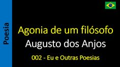 Augusto dos Anjos - 002 - Agonia de um filósofo