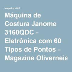 Máquina de Costura Janome 3160QDC - Eletrônica com 60 Tipos de Pontos - Magazine Oliverneia