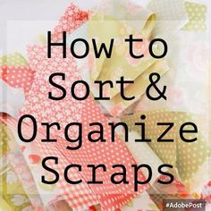 How to Sort & Organize Scraps | A Quilting Life - a quilt blog