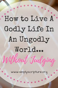 How to Live a Godly Life in an Ungodly World — Simply Scripture