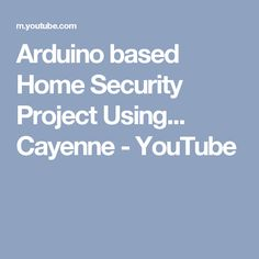 Arduino based Home Security Project Using...  Cayenne - YouTube