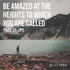 """How can we fail to be amazed at the heights to which we are called? The human being — a created and limited being, even a sinner — is destined to be a child of God! How can we remain indifferent to this challenge of God's paternal love, inviting us to so deep and intimate a communion?"" - Pope St. John Paul II"