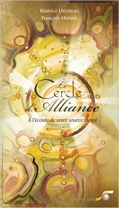 Amazon.fr - Le cercle d'alliance : A l'écoute de votre source sacrée - Béatrice Lhériteau, François Merinis - Livres