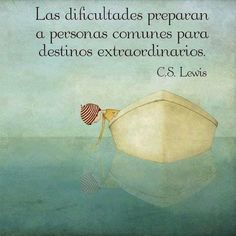 Difficulties prepare ordinary people to extraordinary destinations. Words Quotes, Me Quotes, Motivational Quotes, Inspirational Quotes, Uplifting Quotes, Cs Lewis, Foto Transfer, More Than Words, Spanish Quotes