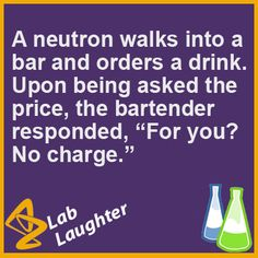 A neutron walks into a bar...