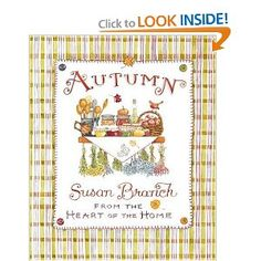 Autumn from the Heart of the Home by Susan Branch - LOVE this book!  I pull it out mid-summer and have fun looking ahead to cool, crisp autumn days.  Great recipes and simple crafts, but I really love the mood of this book.  The little hand written suggestions of movies to watch, things to do - that all speak to coziness and warmth!  Highly recommended!