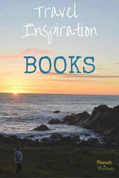 Travel Inspiration: Books that will Inspire You to Travel -