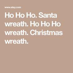 Ho Ho Ho. Santa wreath. Ho Ho Ho wreath. Christmas wreath.