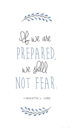 """If we are prepared, we shall not fear."" —Quentin L. Cook #LDS"