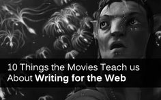 10 things we can learn about content writing, from movies. Writing for the web is not as easy as you might think.