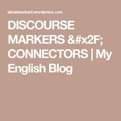 DISCOURSE MARKERS / CONNECTORS | My English Blog