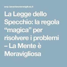 """La Legge dello Specchio: la regola """"magica"""" per risolvere i problemi – La Mente è Meravigliosa Counseling, Psychology, Wisdom, Life, Brain, Studio, Beauty, Tela, Psicologia"""