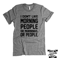 I Don't Like Morning People or Mornings or People T shirt. Funny Tee. Customized T-shirt.
