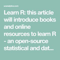 Learn R: this article will introduce books and online resources to learn R - an open-source statistical and data mining programming language.
