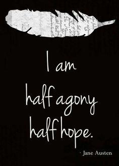 I am half agony & half hope