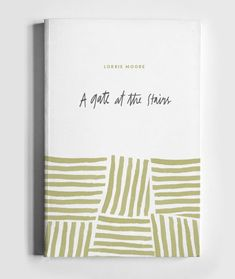 Cover Up #2: A Gate at the Stairs, by Lorrie Moore — June Letters Design Studio